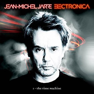 "Jean-Michel Jarre – ""Electronica 1: The Time Machine"" (Sony)"
