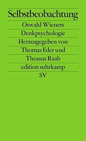 "Thomas Eder / Thomas Raab (Hg.), ""Selbstbeobachtung. Oswald Wieners Denkpsychologie"". € 24,70 / 498 Seiten. Edition Suhrkamp, Berlin 2016"