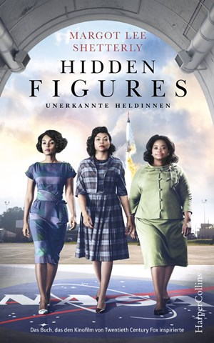 "Margot Lee Shetterly, ""Hidden Figures – Unerkannte Heldinnen"". € 14,- / 400 Seiten. Harper Collins, New York City 2017"