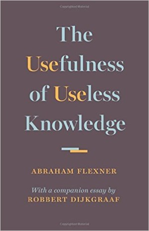 "Abraham Flexner, ""The Usefulness of Useless Knowledge"". With a companion essay by Robbert Dijkgraaf. € 9,99 / 93 Seiten. Princeton University Press, Princeton 2017."