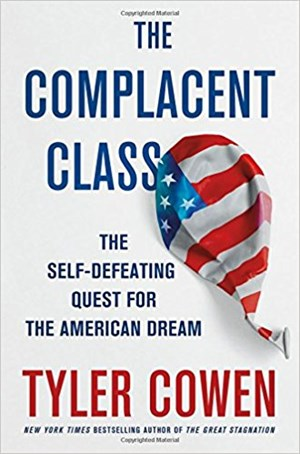 "Tyler Cowen, ""The Complacent Class. The Self-Defeating Quest for the American Dream"", St. Martin's Press, 2017."