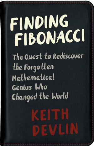 "Keith Devlin,  ""Finding Fibonacci – The Quest to Rediscover the Forgotten Mathematical Genius Who Changed the World"". € 25,99 / 142 S. Princeton, Princeton University Press 2017"