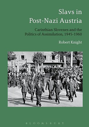"Robert Knight, ""Slavs in Post-Nazi Austria. Carinthian Slovenes and the Politics of Assimilation, 1945-1960"". € 98,- / 248 Seiten. Bloomsbury Press, London, New York 2017"