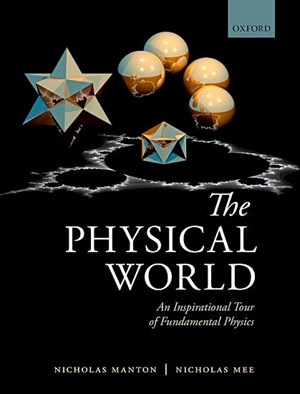 "Nicholas Manton, Nicholas Mee, ""The Physical World – An Inspirational Tour of Fundamental Physics"". € 35 / 576 Seiten. Oxford University Press, Oxford 2017"
