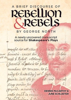 "Dennis McCarthy, June Schlueter, ""A Brief Discourse of Rebellion and Rebels"" by George North. A Newly Uncovered Manuscript Source for Shakespeare's Plays"". € 90,50 / 461 Seiten. Boydell & Brewer, 2018"