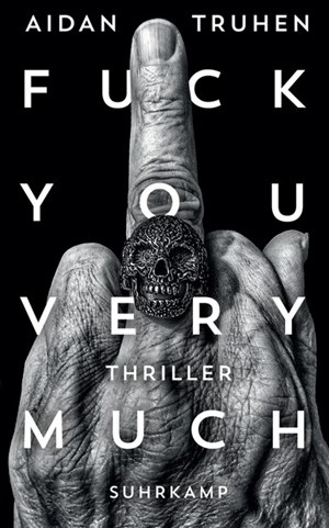 "Aidan Truhen, ""Fuck You Very Much"". Deutsch: Sven Koch, Andrea Stumpf. € 15,40 / 350 Seiten. Suhrkamp, Berlin 2018"