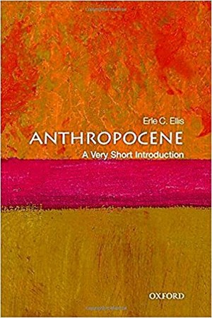 "Erle C. Ellis, ""Anthropocene – A Very Short Introduction"". € 8,22 / 183 Seiten. Oxford University Press, Oxford 2018"