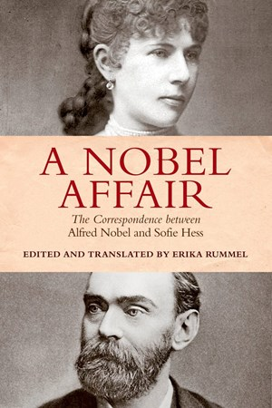 "2017 ist der Briefwechsel zwischen Nobel und Hess erstmals vollständig erschienen – übersetzt ins Englische: Erika Rummel, ""A Nobel Affair. The Correspondence between Alfred Nobel and Sofie Hess,"" € 64,00 / 304 Seiten. Toronto University Press, Toronto 2017."