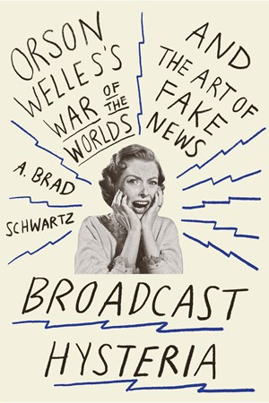 "A. Brad Schwartz: ""Broadcast Hysteria: Orson Welles's War of the Worlds and the Art of Fake News"",  352 Seiten, Hill and Wang 2015."