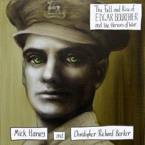 "Mick Harvey and C. R. Barker: ""The Fall and Rise of Edgar Bourchier and the Horrors of War""."