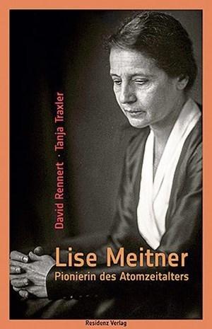 "David Rennert/Tanja Traxler,""Lise Meitner. Pionierin des Atomzeitalters"". € 24,- / 224 Seiten. Residenz, 2018"