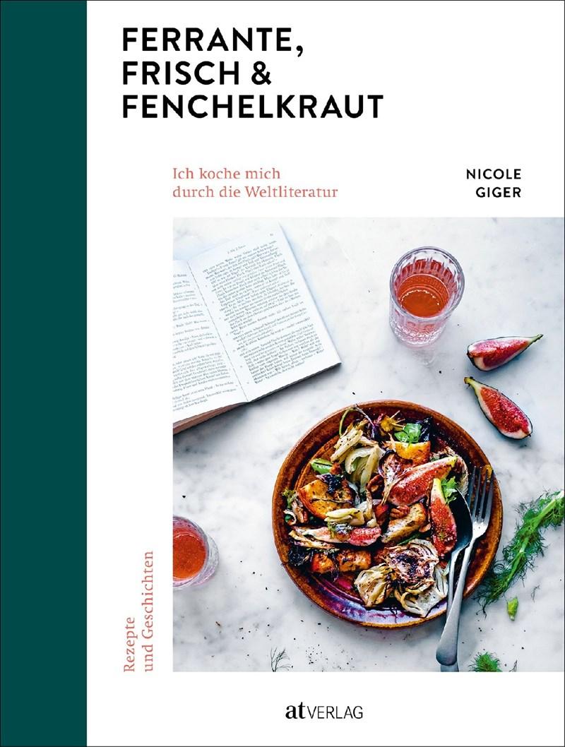 Ferrante, Frisch & Fenchelkraut: Kochen nach der Weltliteratur